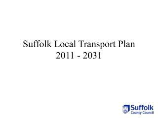 Suffolk Local Transport Plan 2011 - 2031