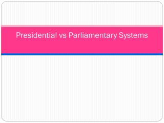 Presidential  vs Parliamentary Systems