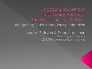 Engaging Students  in  Information Literacy: The First  Year and Beyond