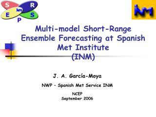 Multi-model Short-Range Ensemble Forecasting at Spanish Met Institute  (INM)