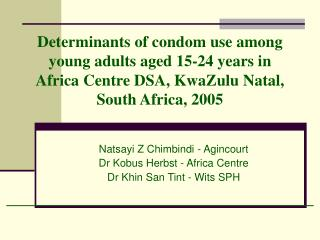 Natsayi Z Chimbindi - Agincourt Dr Kobus Herbst - Africa Centre  Dr Khin San Tint - Wits SPH