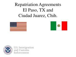 Repatriation Agreements  El Paso, TX and   Ciudad Juarez, Chih.