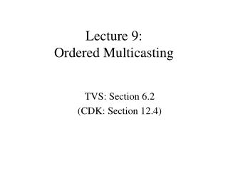 Lecture 9:  Ordered Multicasting