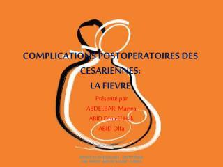 COMPLICATIONS POSTOPERATOIRES DES CESARIENNES: LA FIEVRE