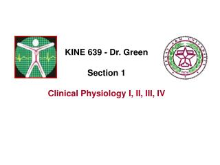 KINE 639 - Dr. Green Section 1 Clinical Physiology I, II, III, IV