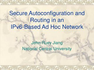 Secure Autoconfiguration and Routing in an IPv6-Based Ad Hoc Network