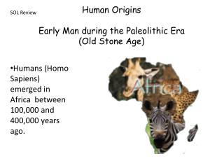 Human Origins Early Man during the Paleolithic Era (Old Stone Age)