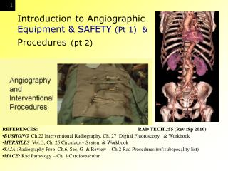 Introduction to Angiographic  Equipment & SAFETY  (Pt 1)  &  Procedures (pt 2)