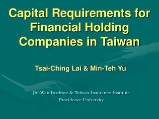 Capital Requirements for Financial Holding Companies in Taiwan Tsai-Ching Lai & Min-Teh Yu