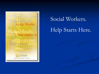 Social Workers.  Help Starts Here.