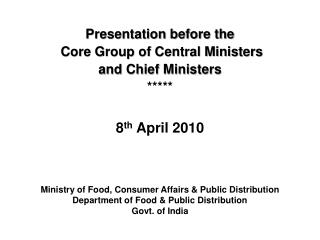Presentation before the  Core Group of Central Ministers  and Chief Ministers *****