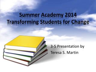 Summer Academy 2014 Transforming Students for Change