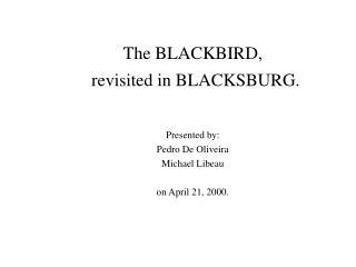 The BLACKBIRD, revisited in BLACKSBURG.