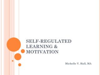 SELF-REGULATED LEARNING & MOTIVATION