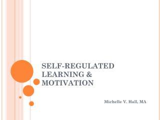SELF-REGULATED LEARNING & MOTIVATION
