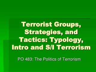 Terrorist Groups, Strategies, and Tactics: Typology, Intro and S/I Terrorism