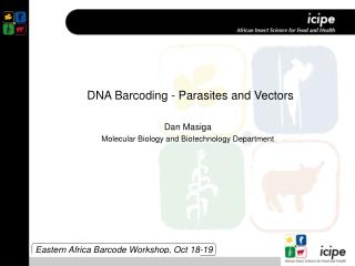 DNA Barcoding - Parasites and Vectors Dan Masiga Molecular Biology and Biotechnology Department