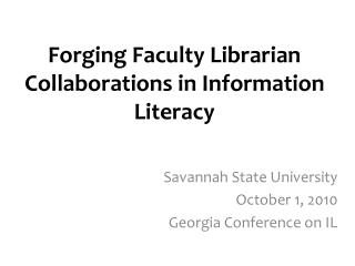 Forging Faculty Librarian Collaborations in Information Literacy