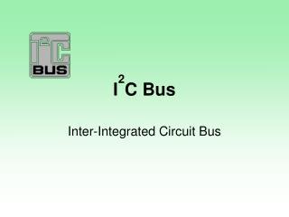 I 2 C Bus