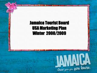 Jamaica Tourist Board  USA Marketing Plan Winter  2008/2009