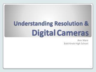 Understanding Resolution &  Digital Cameras
