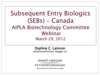 Subsequent Entry Biologics (SEBs) – Canada AIPLA Biotechnology Committee  Webinar March 29, 2012