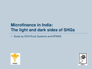 Microfinance in India:   The light and dark sides of SHGs