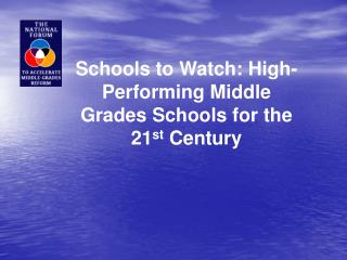 Schools to Watch: High-Performing Middle Grades Schools for the 21 st  Century