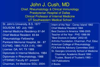 St. John's University, B.S. 1977 SGUSOM, MD  July 1981 Internal Medicine Residency 81-84