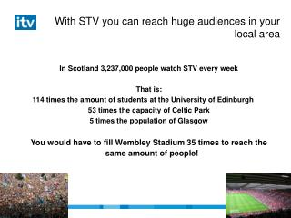 With STV you can reach huge audiences in your local area