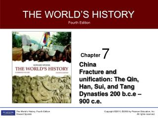 China Fracture and unification: The Qin, Han, Sui, and Tang Dynasties 200 b.c.e – 900 c.e.