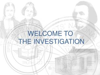 WELCOME TO  THE INVESTIGATION