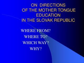 ON  DIRECTIONS  OF THE MOTHER TONGUE EDUCATION  IN THE SLOVAK REPUBLIC