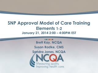 SNP  Approval Model of Care Training  Elements  1-2 January  21, 2014 2:00 – 4:00PM EST