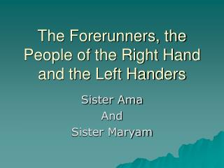 The Forerunners, the People of the Right Hand and the Left Handers