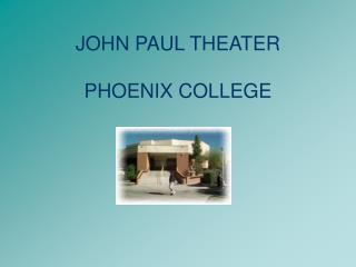 JOHN PAUL THEATER PHOENIX COLLEGE