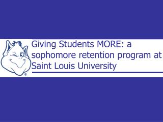 Giving Students MORE: a sophomore retention program at Saint Louis University