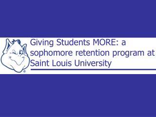 Giving Students MORE: a sophomore retention program at Saint Louis University