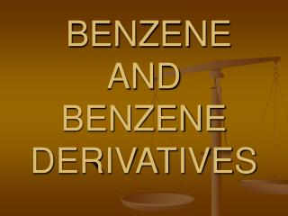 BENZENE  AND  BENZENE DERIVATIVES