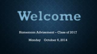 Homeroom Advisement – Class of 2017 Monday     October 6 ,  2014