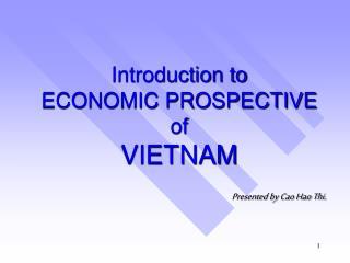 Introduction to ECONOMIC PROSPECTIVE of  VIETNAM