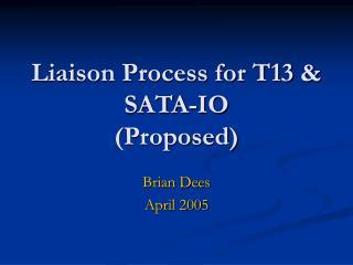Liaison Process for T13 & SATA-IO (Proposed)