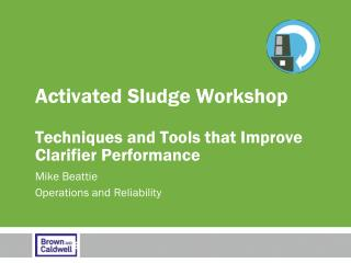 Activated Sludge Workshop Techniques and Tools that Improve Clarifier Performance