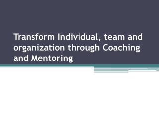Transform Individual, team and organization through Coaching
