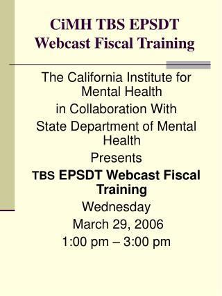 CiMH TBS EPSDT Webcast Fiscal Training