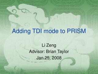Adding TDI mode to PRISM