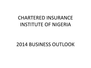 CHARTERED INSURANCE INSTITUTE OF NIGERIA 2014 BUSINESS OUTLOOK