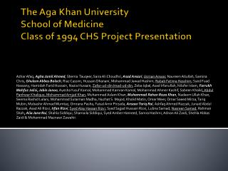 The Aga Khan University  School of Medicine  Class of 1994 CHS Project Presentation