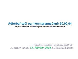 Megindlegar ranns knir   hugt k, sni  og a fer ir  J hanna-M -SRJ-KKS  13. febr ar 2008, Kennarah sk la  slands