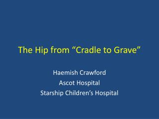 The Hip from  Cradle to Grave